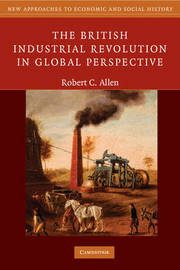The British Industrial Revolution in Global Perspective by Robert C Allen