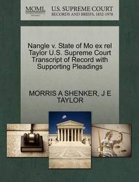Nangle V. State of Mo Ex Rel Taylor U.S. Supreme Court Transcript of Record with Supporting Pleadings by Morris A Shenker