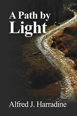 A Path by Light by Alfred J Harradine