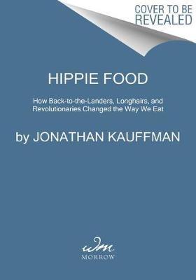 Hippie Food by Jonathan Kauffman image
