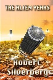 The Alien Years by Robert Silverberg