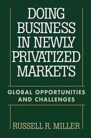 Doing Business in Newly Privatized Markets by Russell Miller
