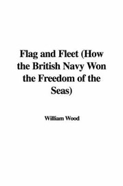 Flag and Fleet (How the British Navy Won the Freedom of the Seas) by Fellow and Tutor in Theology William Wood (Fellow and Tutor in Theology Oriel College Oxford Oriel College, Oxford Oriel College, Oxford Oriel College image