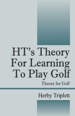 Ht's Theory for Learning to Play Golf by Herby Triplett image