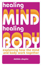 Healing Mind, Healing Body: Explaining How the Mind and Body Work Together by Deb Shapiro image