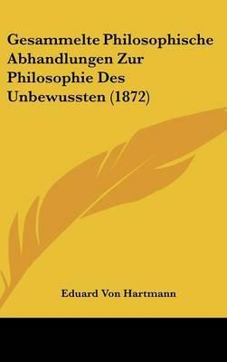 Gesammelte Philosophische Abhandlungen Zur Philosophie Des Unbewussten (1872) by Eduard Von Hartmann image