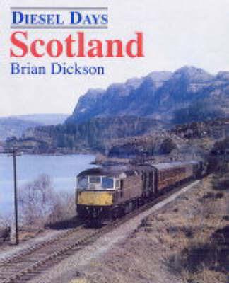 Diesel Days: Scotland by Brian J. Dickson
