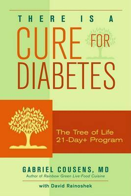 There is a Cure for Diabetes: The Tree of Life 21-day+ Program by Gabriel Cousens