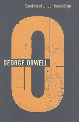 Smothered Under Journalism: 1946 by George Orwell