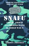 SNAFU Situation Normal All F***ed Up: Sailor, Airman, and Soldier Slang of World War II by Gordon L. Rottman