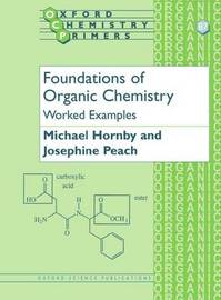 Foundations of Organic Chemistry: Worked Examples by Michael Hornby