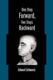 One Step Forward, Two Steps Backward by Edward Schwartz