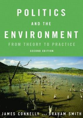 Politics and the Environment: From Theory to Practice by James Connelly