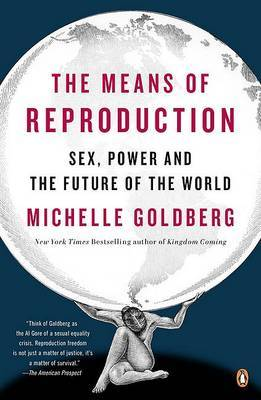 The Means of Reproduction by Michelle Goldberg image