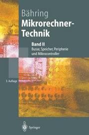 Mikrorechner-Technik: Band II Busse, Speicher, Peripherie Und Mikrocontroller by Helmut Bdhring