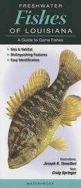 Freshwater Fishes of Louisiana: A Guide to Game Fishes by Joseph R Tomelleri