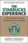 The Starbucks Experience: 5 Principles for Turning Ordinary Into Extraordinary by Joseph Michelli