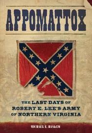 Appomattox by Michael E Haskew