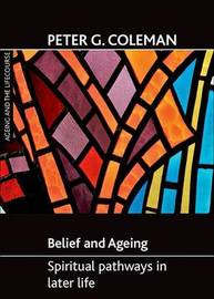 Belief and ageing by Peter G. Coleman