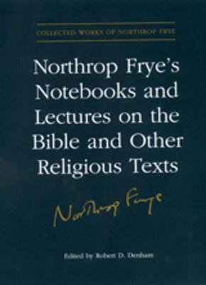 Northrop Frye's Notebooks and Lectures on the Bible and Other Religious Texts by Estate of Northrop Frye