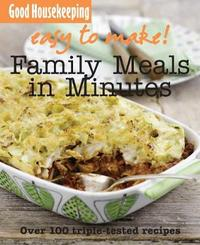 Easy to Make! Family Meals in Minutes by Good Housekeeping Institute