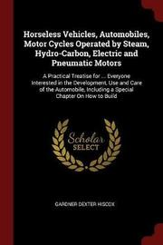 Horseless Vehicles, Automobiles, Motor Cycles Operated by Steam, Hydro-Carbon, Electric and Pneumatic Motors by Gardner Dexter Hiscox image
