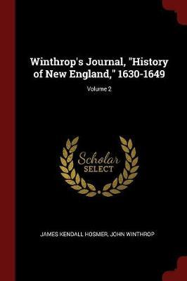 Winthrop's Journal, History of New England, 1630-1649; Volume 2 by James Kendall Hosmer