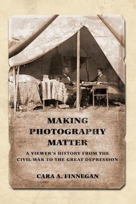 Making Photography Matter by Cara A. Finnegan