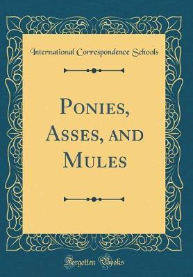 Ponies, Asses, and Mules (Classic Reprint) by International Correspondence Schools image
