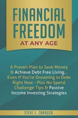 Financial Freedom at Any Age by Steve E Carruso image
