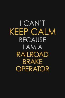 I Can't Keep Calm Because I Am A Railroad Brake Operator by Blue Stone Publishers