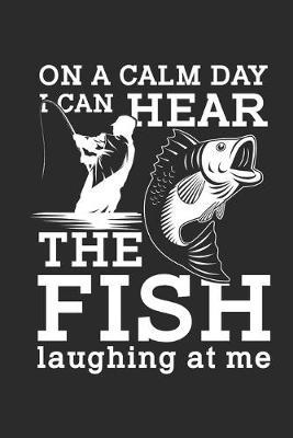 On a calm Day i can hear the Fish laughing at Me by Values Tees