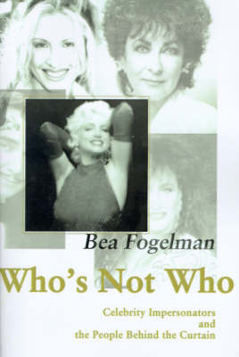 Who's Not Who: Celebrity Impersonators and the People Behind the Curtain by Bea Fogelman image