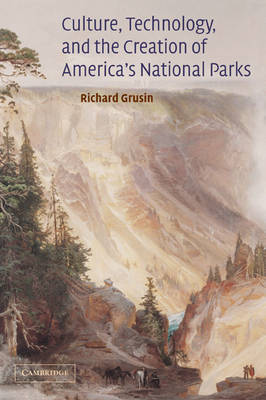 Culture, Technology, and the Creation of America's National Parks by Richard A. Grusin image