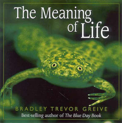 The Meaning of Life by Bradley Trevor Greive image