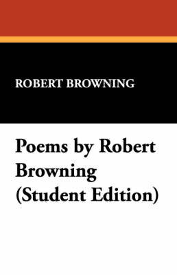 Poems by Robert Browning (Student Edition) by Robert Browning