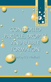 Controlled Particle, Droplet and Bubble Formation by D. J. Wedlock