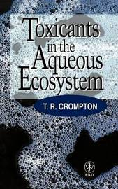 Toxicants in the Aqueous Ecosystem by T. R. Compton