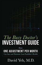 The Busy Doctor's Investment Guide by David Yeh