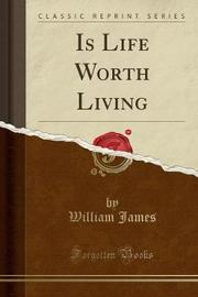 Is Life Worth Living (Classic Reprint) by William James
