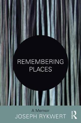 Remembering Places: A Memoir by Joseph Rykwert