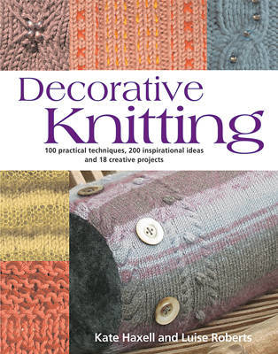 Decorative Knitting: 100 Practical Techniques, 125 Inspirational Ideas and 18 Creative Projects by Luise Roberts image