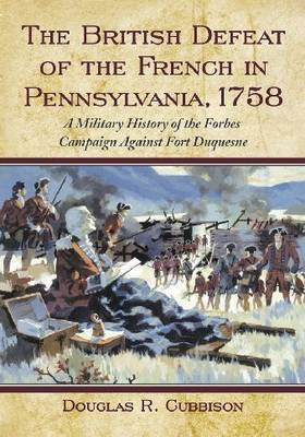 The British Defeat of the French in Pennsylvania, 1758 by Douglas R Cubbison image