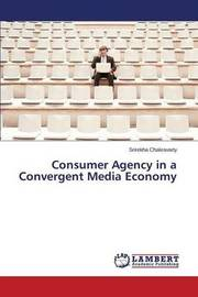 Consumer Agency in a Convergent Media Economy by Chakravarty Srirekha