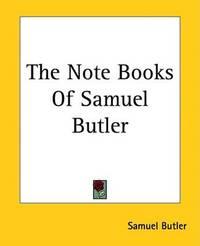The Note Books Of Samuel Butler by Samuel Butler