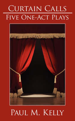 Curtain Calls by Paul M. Kelly