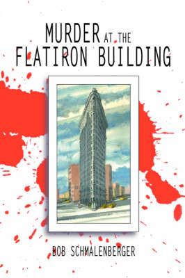 Murder at the Flatiron Building by Bob Schmalenberger