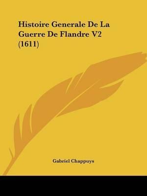 Histoire Generale De La Guerre De Flandre V2 (1611) by Gabriel Chappuys