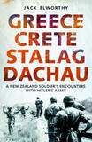 Greece Crete Stalag Dachau: A New Zealand Soldier's Encounters with Hitler's Army by Jack Elworthy