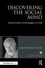 Discovering the Social Mind by Christopher D Frith